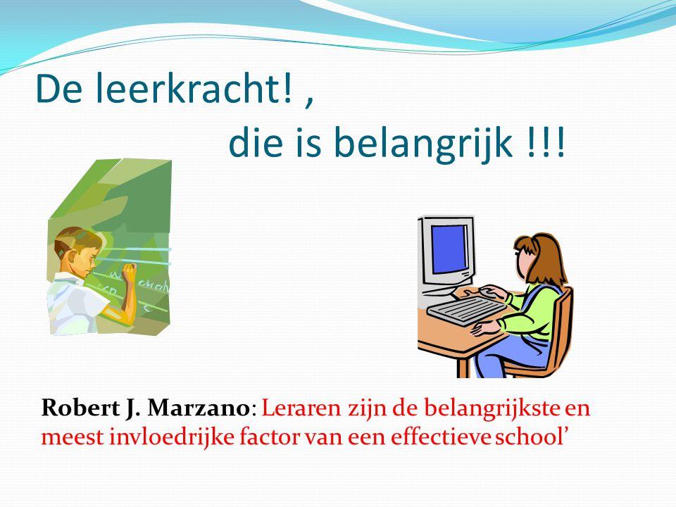 De leerkracht! , die is belangrijk !!!