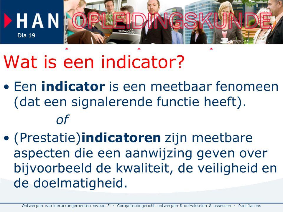Wat is een indicator Een indicator is een meetbaar fenomeen (dat een signalerende functie heeft). of.