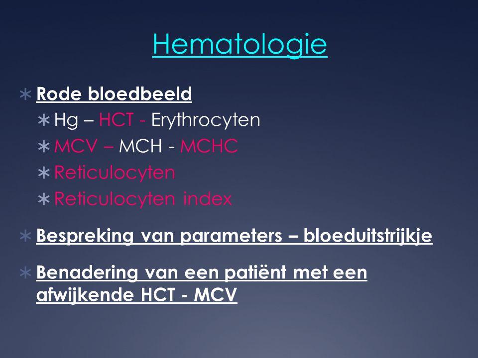 Hematologie Rode bloedbeeld Hg – HCT - Erythrocyten MCV – MCH - MCHC