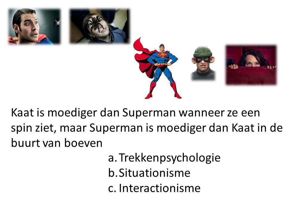 Kaat is moediger dan Superman wanneer ze een spin ziet, maar Superman is moediger dan Kaat in de buurt van boeven