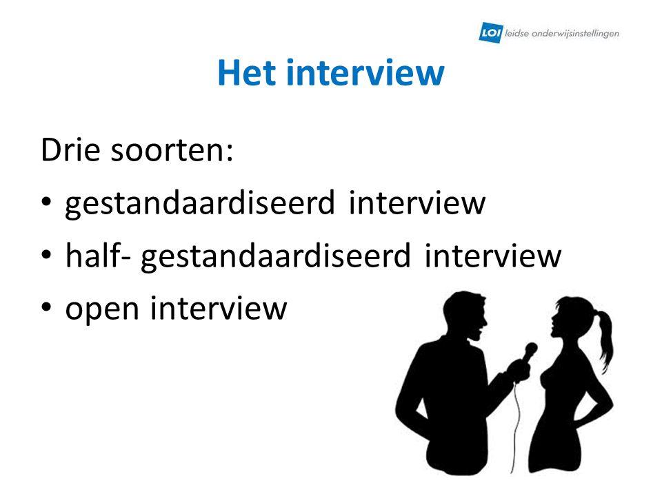 Het interview Drie soorten: gestandaardiseerd interview