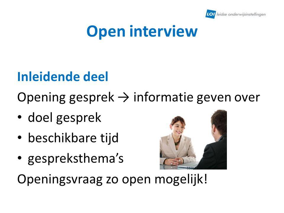 Open interview Inleidende deel Opening gesprek → informatie geven over