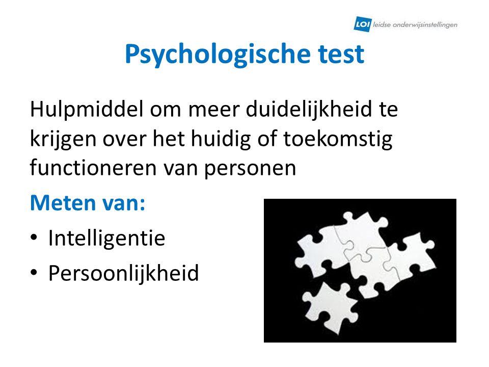 Psychologische test Hulpmiddel om meer duidelijkheid te krijgen over het huidig of toekomstig functioneren van personen.