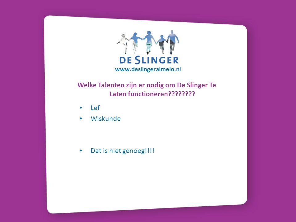 www.deslingeralmelo.nl Welke Talenten zijn er nodig om De Slinger Te Laten functioneren Lef.