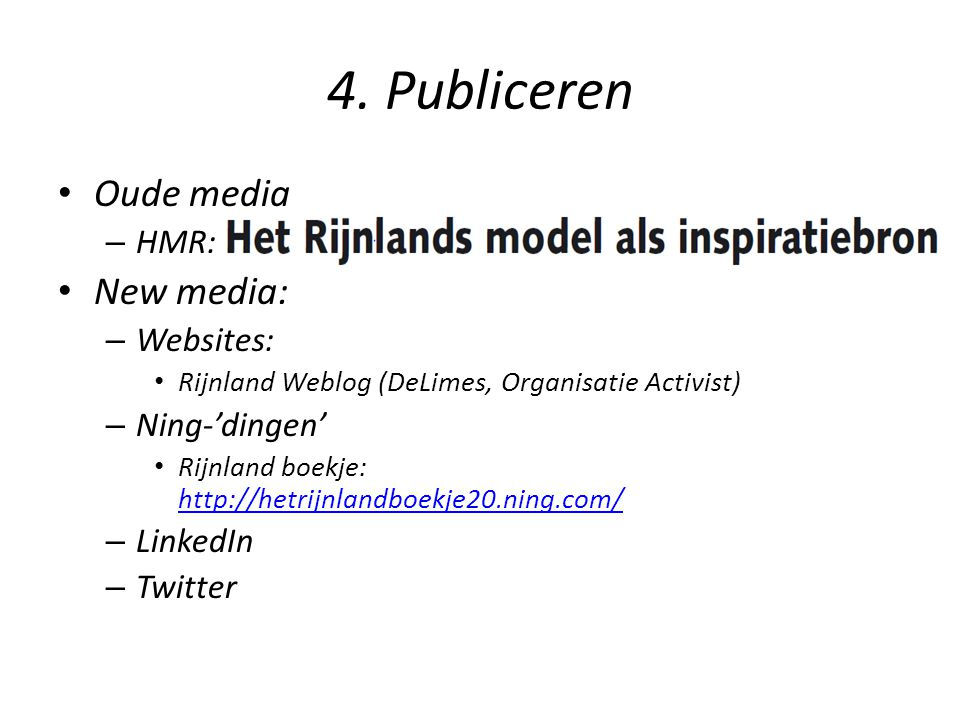 4. Publiceren Oude media New media: HMR: Websites: Ning-'dingen'