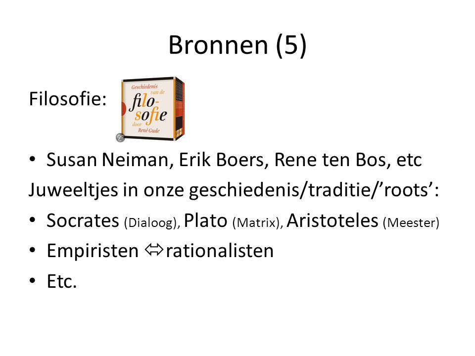 Bronnen (5) Filosofie: Susan Neiman, Erik Boers, Rene ten Bos, etc