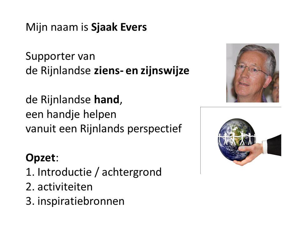 Mijn naam is Sjaak Evers Supporter van de Rijnlandse ziens- en zijnswijze de Rijnlandse hand, een handje helpen vanuit een Rijnlands perspectief Opzet: 1.