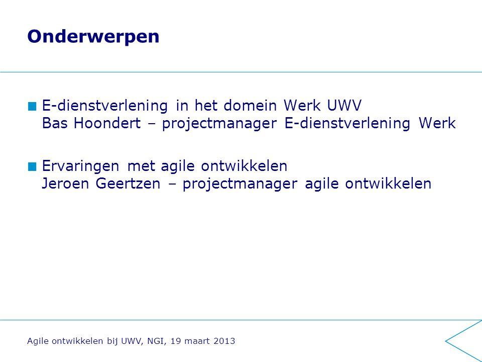 Onderwerpen E-dienstverlening in het domein Werk UWV Bas Hoondert – projectmanager E-dienstverlening Werk.