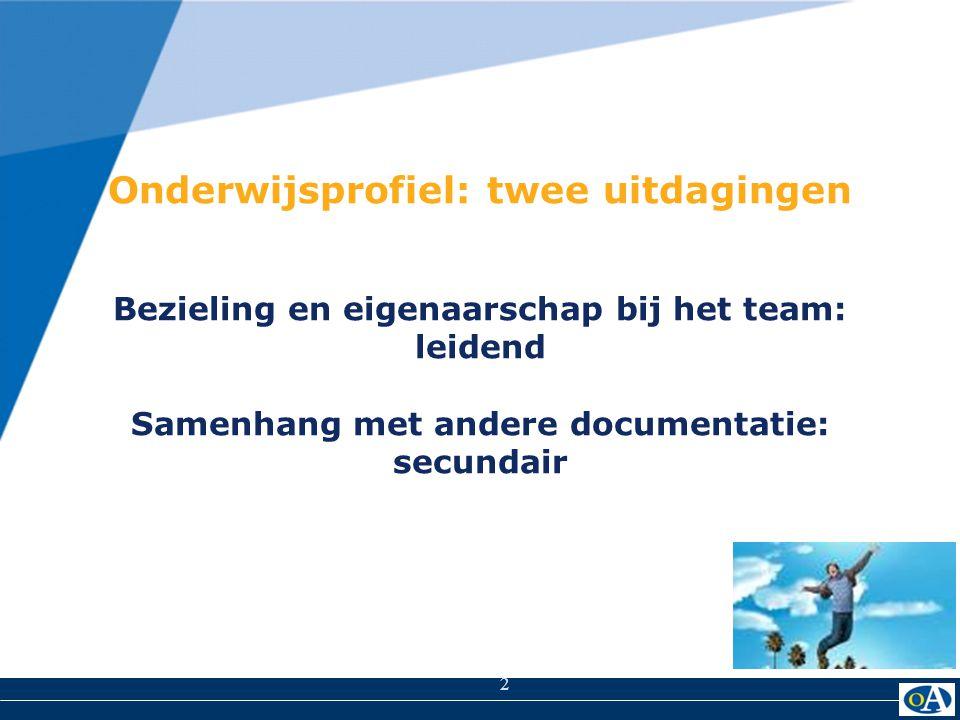 Onderwijsprofiel: twee uitdagingen Bezieling en eigenaarschap bij het team: leidend Samenhang met andere documentatie: secundair