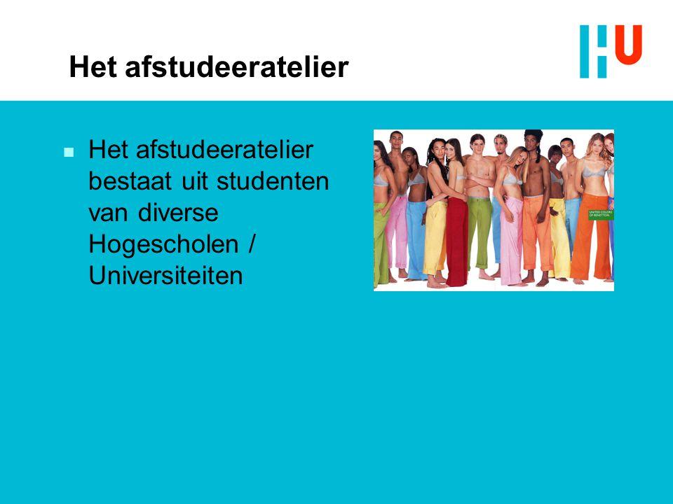 Het afstudeeratelier Het afstudeeratelier bestaat uit studenten van diverse Hogescholen / Universiteiten.