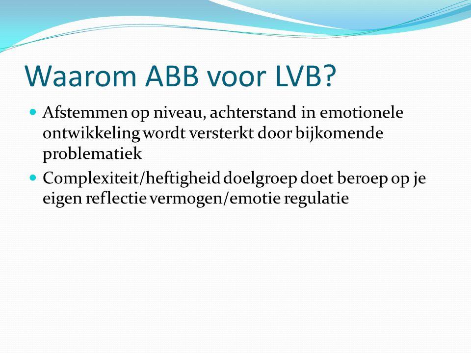 Waarom ABB voor LVB Afstemmen op niveau, achterstand in emotionele ontwikkeling wordt versterkt door bijkomende problematiek.