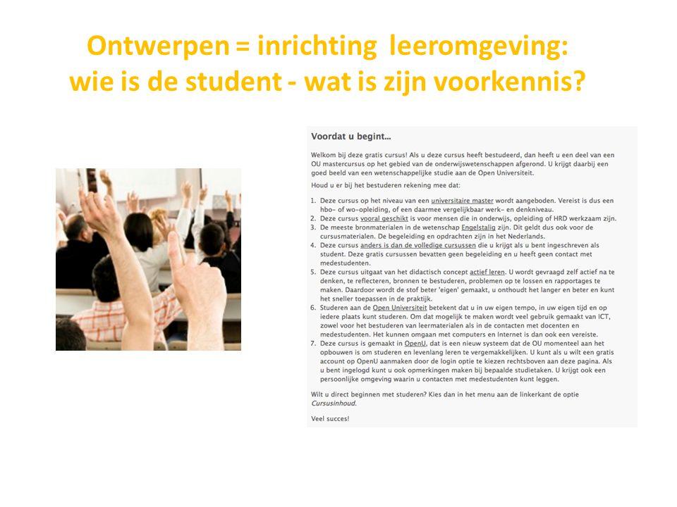 Ontwerpen = inrichting leeromgeving: wie is de student - wat is zijn voorkennis