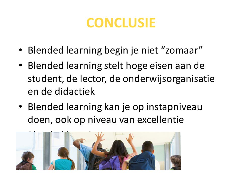 CONCLUSIE Blended learning begin je niet zomaar