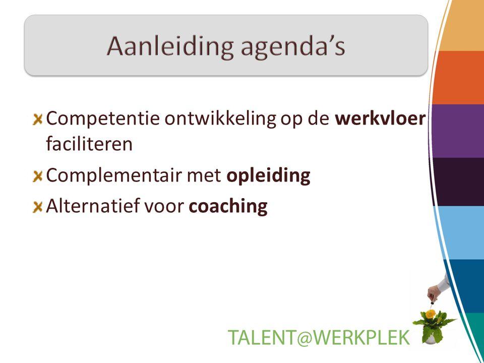Aanleiding agenda's Competentie ontwikkeling op de werkvloer faciliteren. Complementair met opleiding.