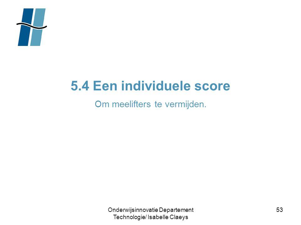 5.4 Een individuele score Om meelifters te vermijden.