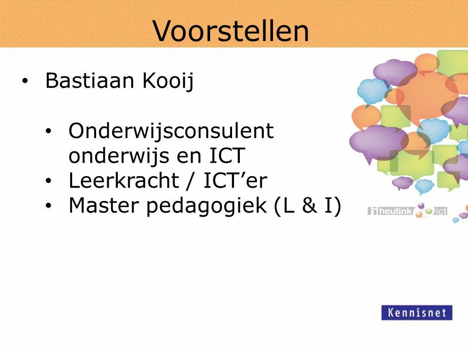Voorstellen Bastiaan Kooij Onderwijsconsulent onderwijs en ICT