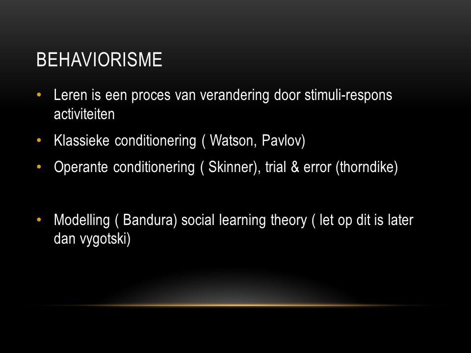 behaviorisme Leren is een proces van verandering door stimuli-respons activiteiten. Klassieke conditionering ( Watson, Pavlov)