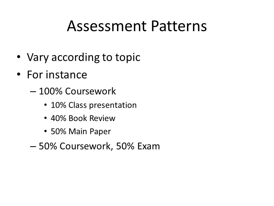 Assessment Patterns Vary according to topic For instance