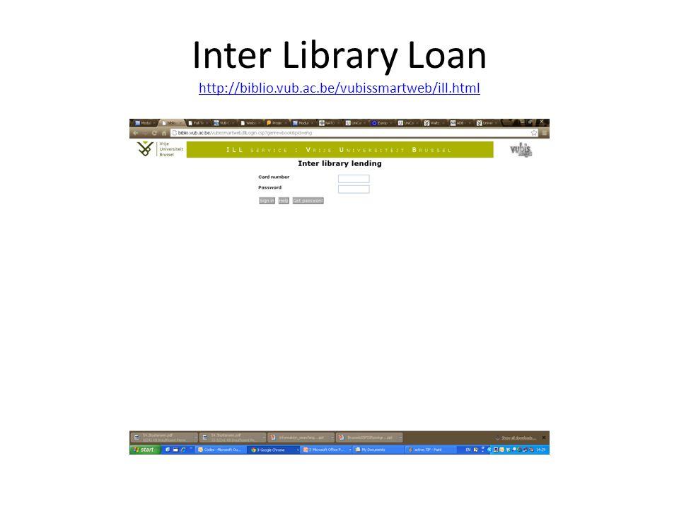 Inter Library Loan http://biblio.vub.ac.be/vubissmartweb/ill.html