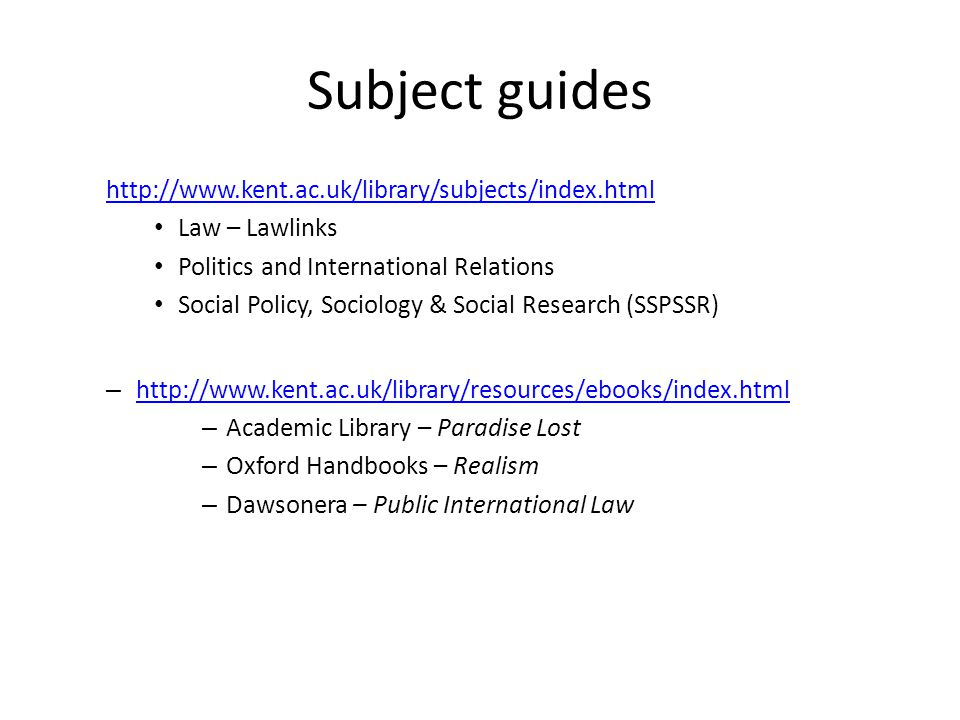 Subject guides http://www.kent.ac.uk/library/subjects/index.html