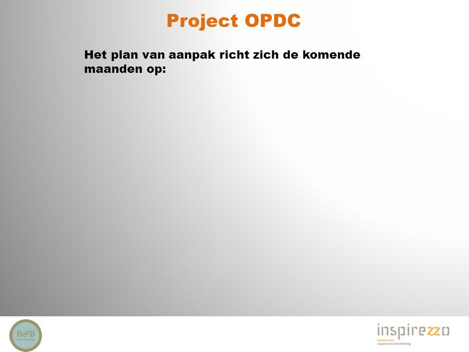 Project OPDC Het plan van aanpak richt zich de komende maanden op: