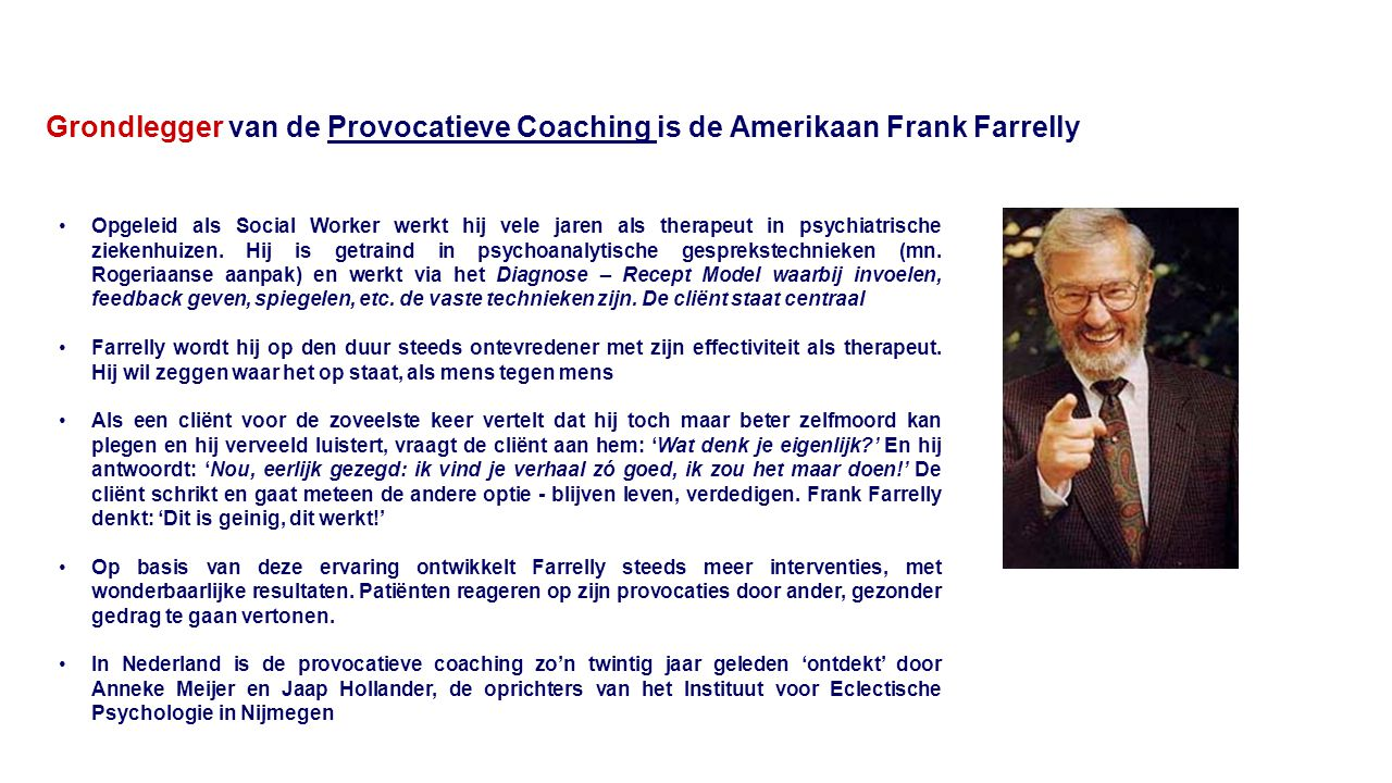 Grondlegger van de Provocatieve Coaching is de Amerikaan Frank Farrelly