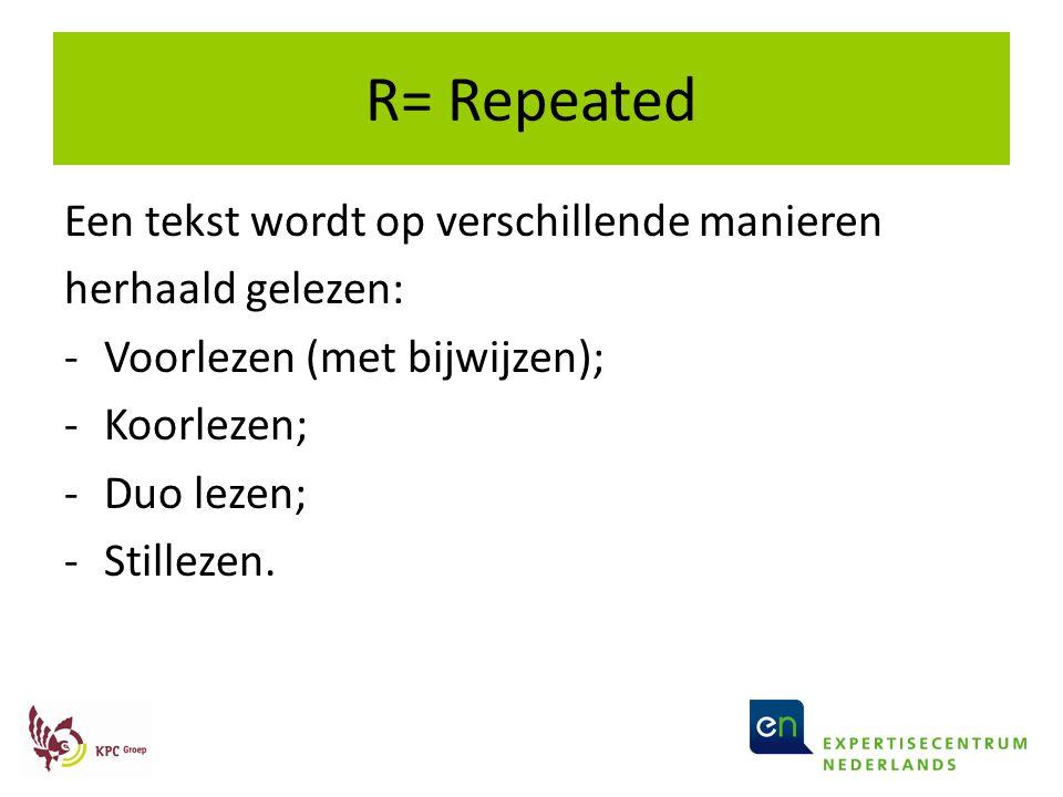 R= Repeated Een tekst wordt op verschillende manieren