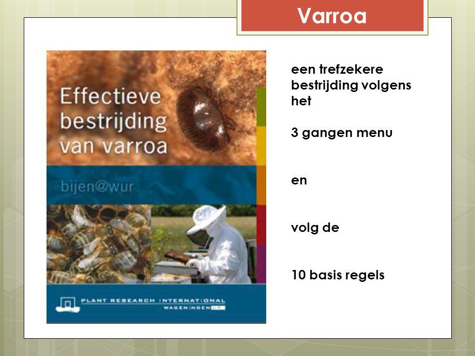 Varroa een trefzekere bestrijding volgens het 3 gangen menu en volg de