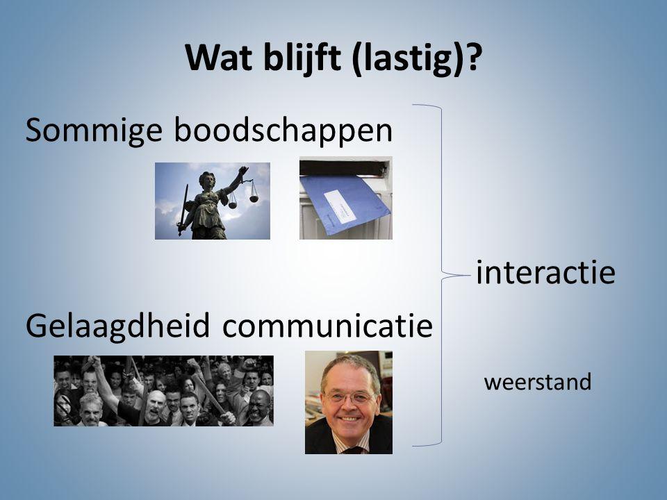 Wat blijft (lastig) Sommige boodschappen interactie Gelaagdheid communicatie weerstand