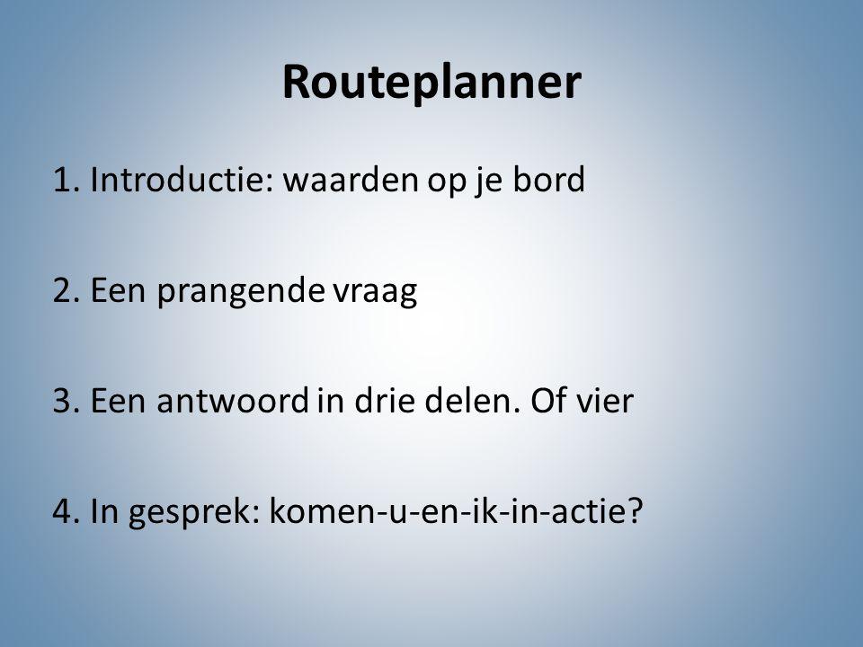 Routeplanner 1. Introductie: waarden op je bord 2. Een prangende vraag
