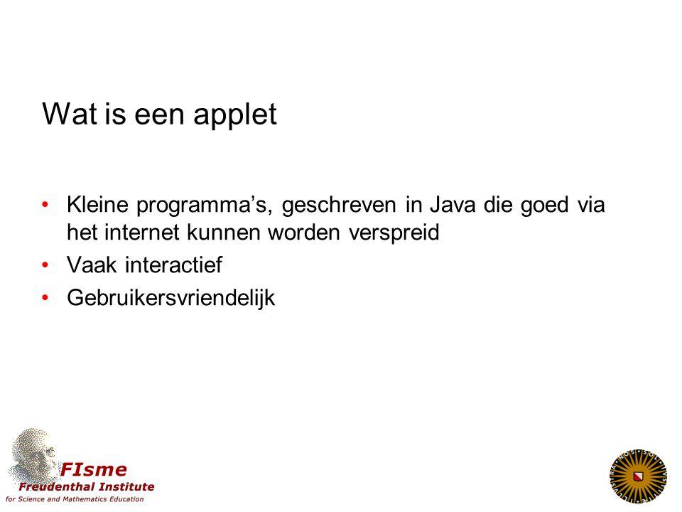 Wat is een applet Kleine programma's, geschreven in Java die goed via het internet kunnen worden verspreid.