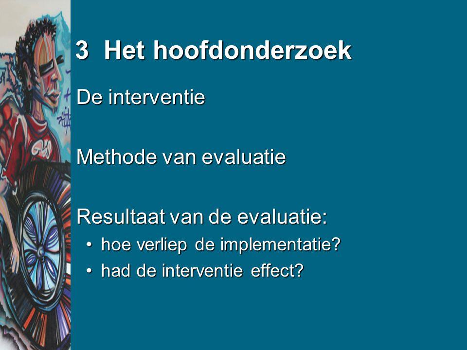 3 Het hoofdonderzoek De interventie Methode van evaluatie