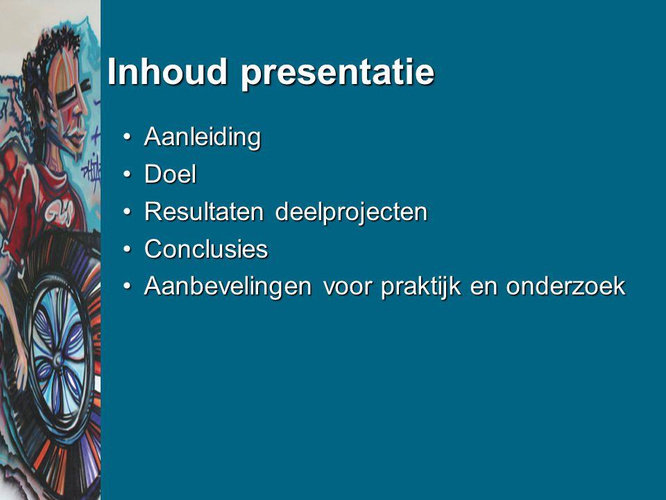 Inhoud presentatie Aanleiding Doel Resultaten deelprojecten Conclusies