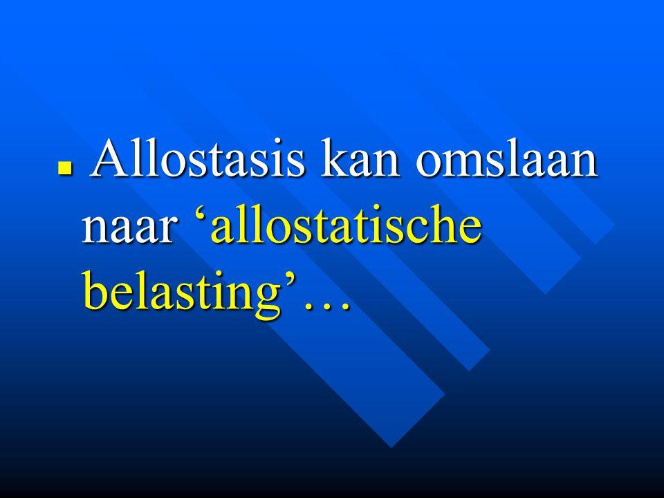 Allostasis kan omslaan naar 'allostatische belasting'…