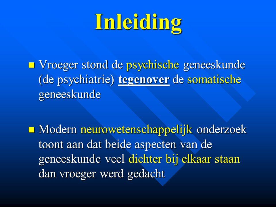 Inleiding Vroeger stond de psychische geneeskunde (de psychiatrie) tegenover de somatische geneeskunde.