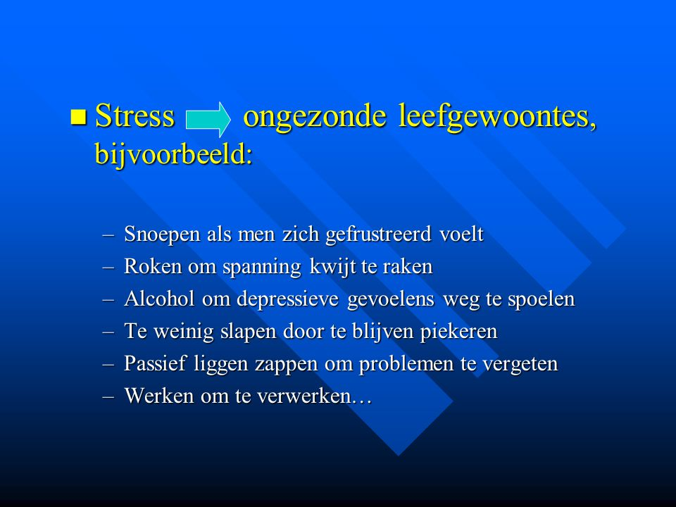 Stress ongezonde leefgewoontes, bijvoorbeeld:
