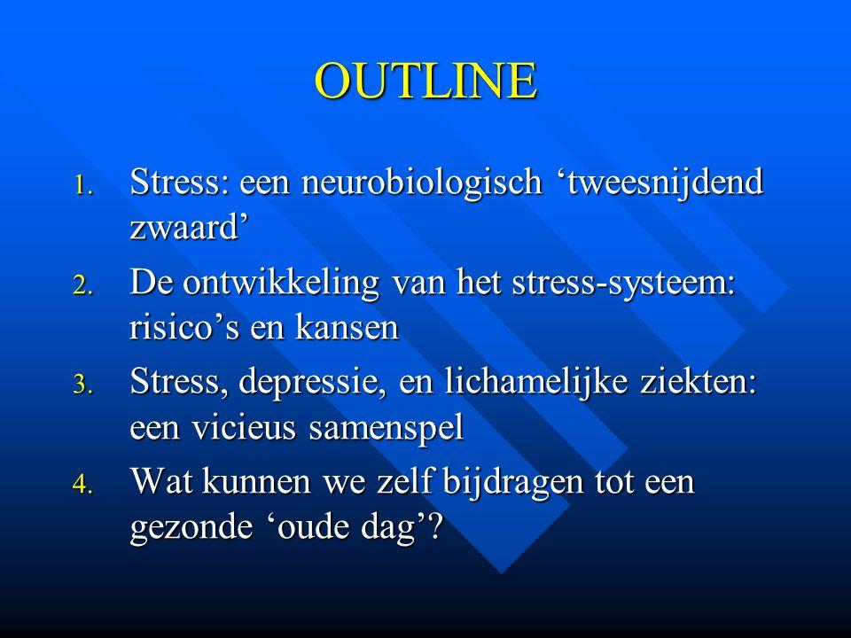OUTLINE Stress: een neurobiologisch 'tweesnijdend zwaard'