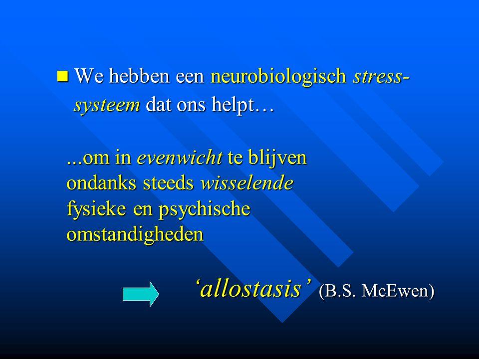 We hebben een neurobiologisch stress-systeem dat ons helpt…
