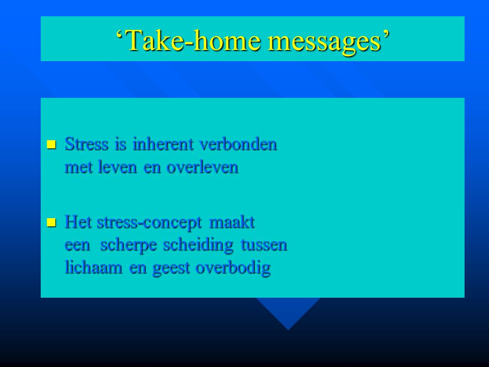 'Take-home messages' Stress is inherent verbonden met leven en overleven.