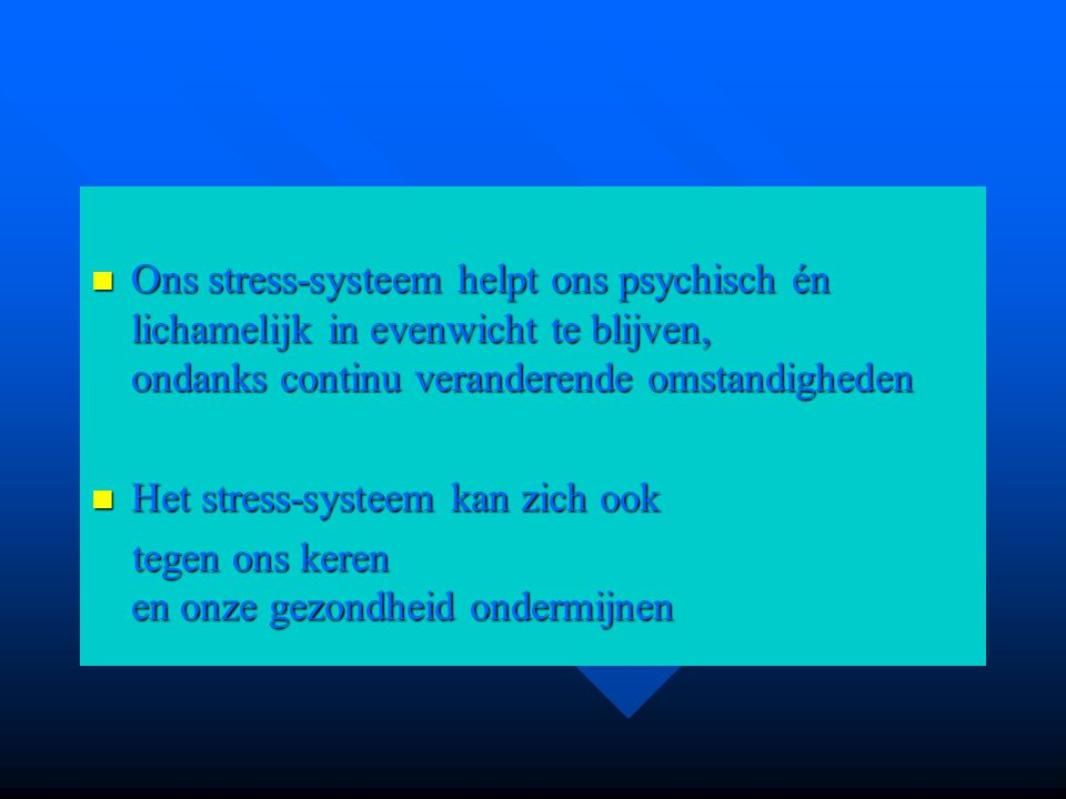 Ons stress-systeem helpt ons psychisch én lichamelijk in evenwicht te blijven, ondanks continu veranderende omstandigheden