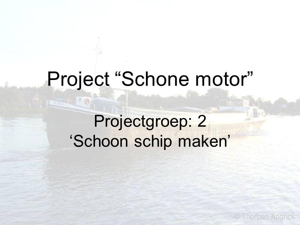 Project Schone motor Projectgroep: 2 'Schoon schip maken'