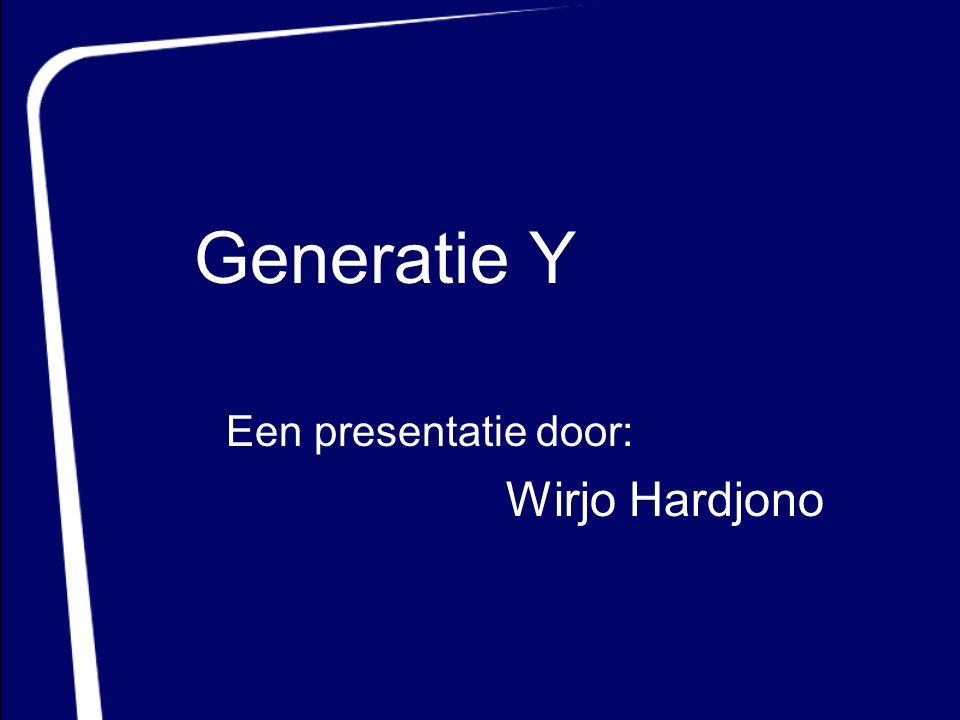 Generatie Y Een presentatie door: Wirjo Hardjono