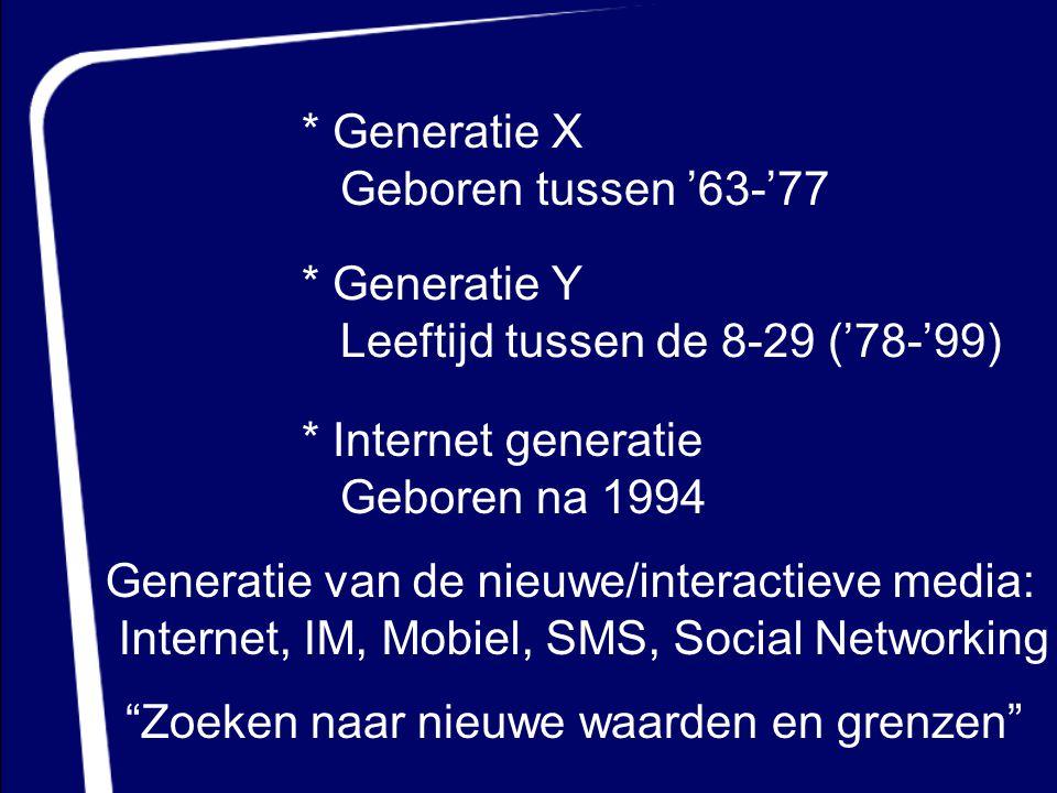 * Generatie X Geboren tussen '63-'77. * Generatie Y. Leeftijd tussen de 8-29 ('78-'99) * Internet generatie.