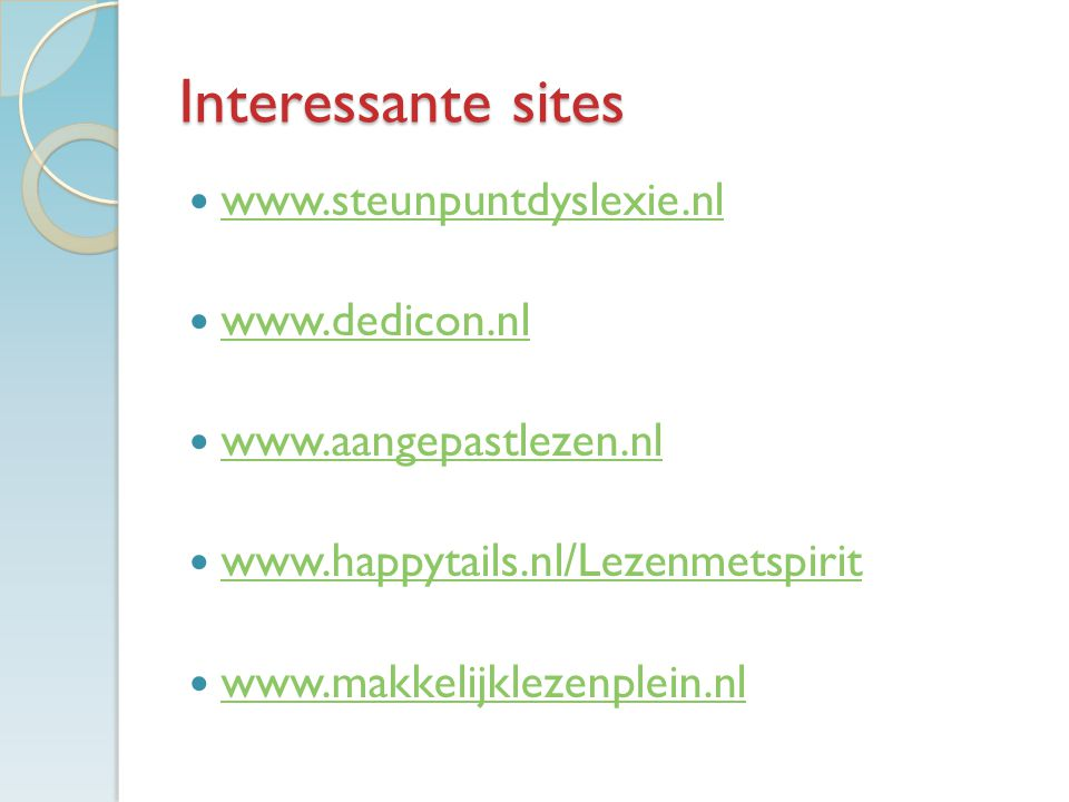 Interessante sites www.steunpuntdyslexie.nl www.dedicon.nl