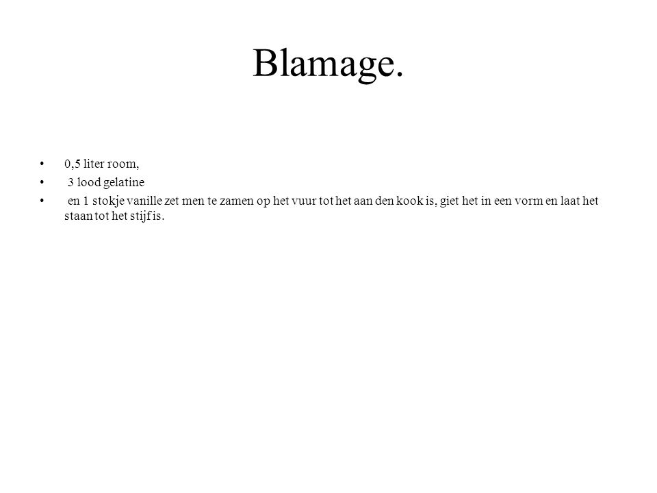 Blamage. 0,5 liter room, 3 lood gelatine