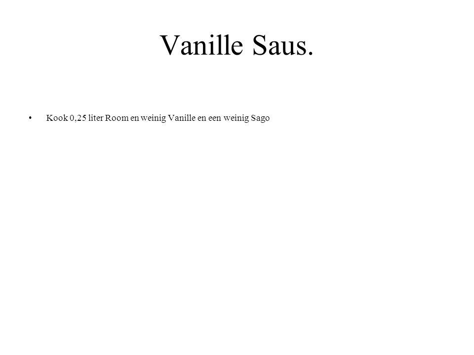 Vanille Saus. Kook 0,25 liter Room en weinig Vanille en een weinig Sago