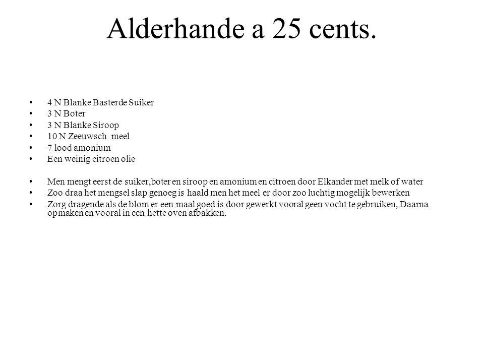 Alderhande a 25 cents. 4 N Blanke Basterde Suiker 3 N Boter