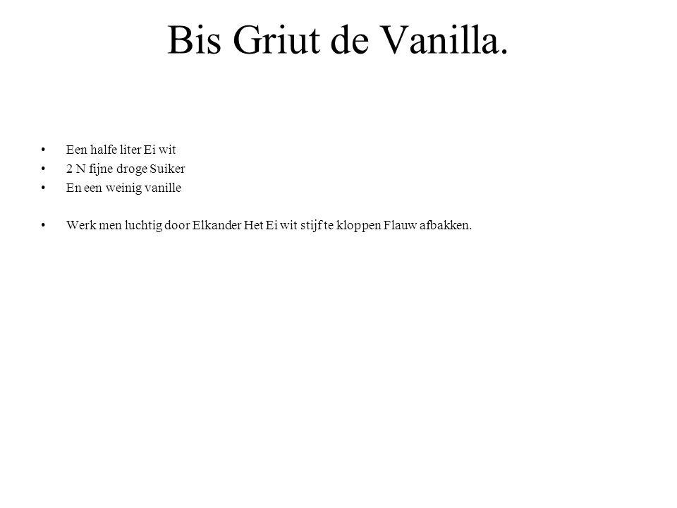 Bis Griut de Vanilla. Een halfe liter Ei wit 2 N fijne droge Suiker