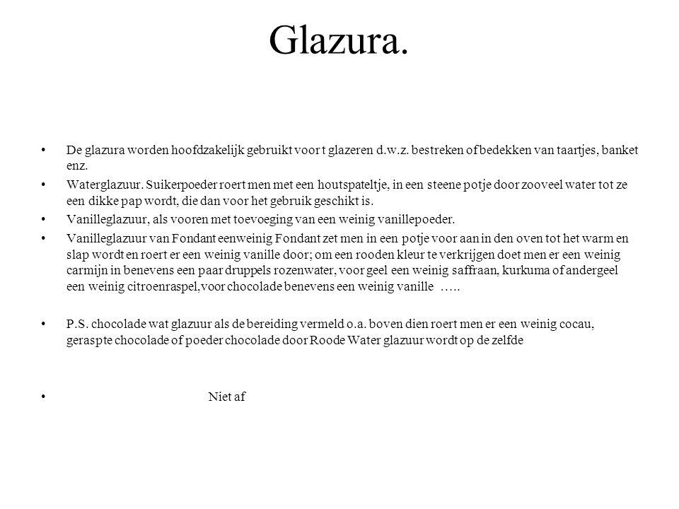 Glazura. De glazura worden hoofdzakelijk gebruikt voor t glazeren d.w.z. bestreken of bedekken van taartjes, banket enz.