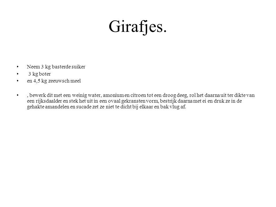 Girafjes. Neem 3 kg basterde suiker 3 kg boter en 4,5 kg zeeuwsch meel